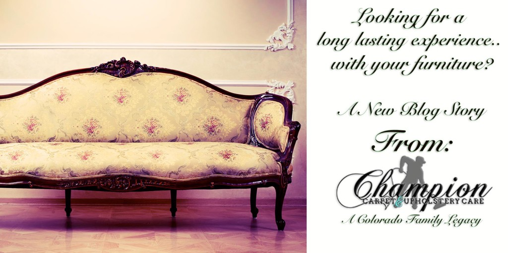 Looking for a long lasting experience.. with your furniture?