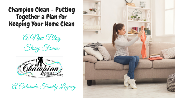 Champion Clean - Putting Together a Plan for Keeping Your Home Clean