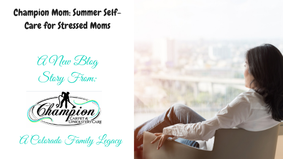 #ChampionMom - Summer Self Care for Stressed Moms