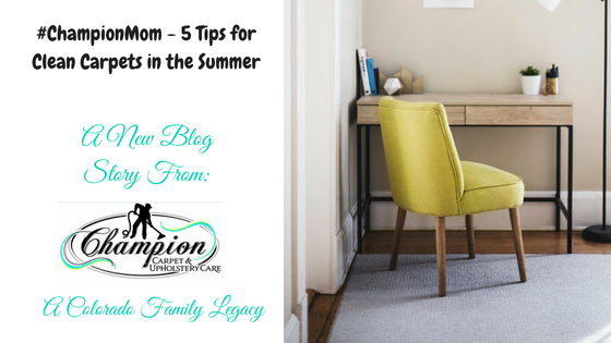 #ChampionMom - 5 Tips for Clean Carpets in the Summer