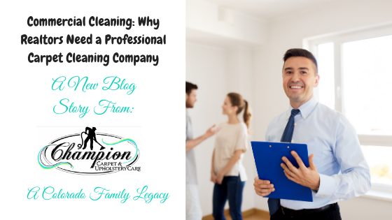 Commercial Cleaning—Why Realtors Need a Professional Carpet Cleaning Company
